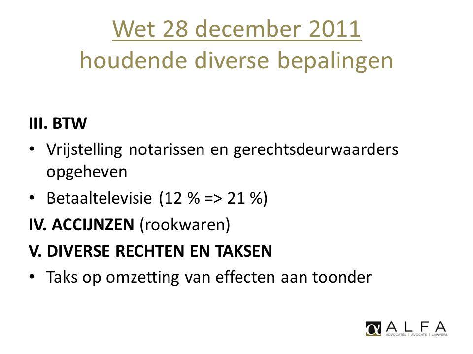 Wet 28 december 2011 houdende diverse bepalingen III. BTW • Vrijstelling notarissen en gerechtsdeurwaarders opgeheven • Betaaltelevisie (12 % => 21 %)