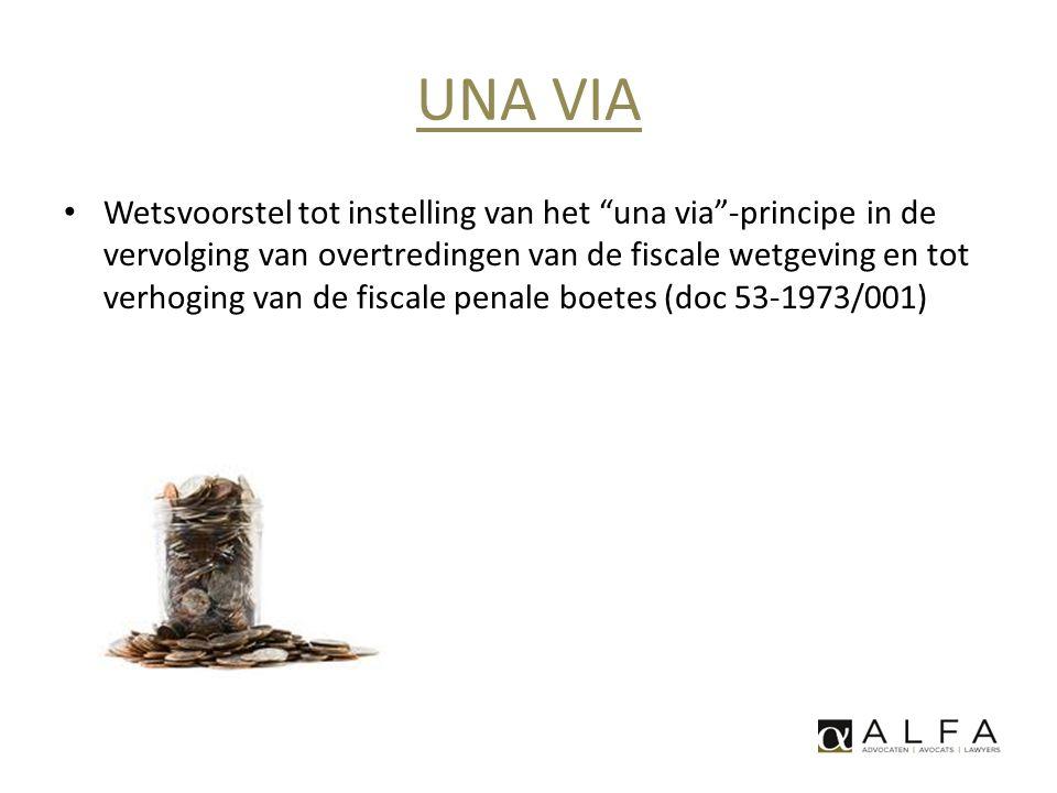 """UNA VIA • Wetsvoorstel tot instelling van het """"una via""""-principe in de vervolging van overtredingen van de fiscale wetgeving en tot verhoging van de f"""