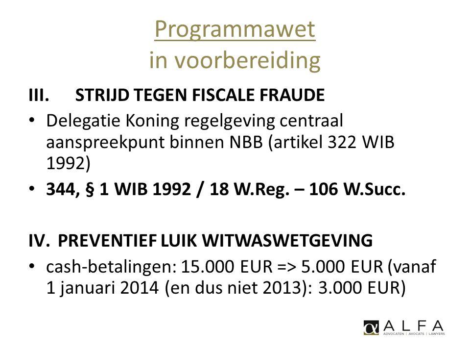 Programmawet in voorbereiding III.STRIJD TEGEN FISCALE FRAUDE • Delegatie Koning regelgeving centraal aanspreekpunt binnen NBB (artikel 322 WIB 1992)