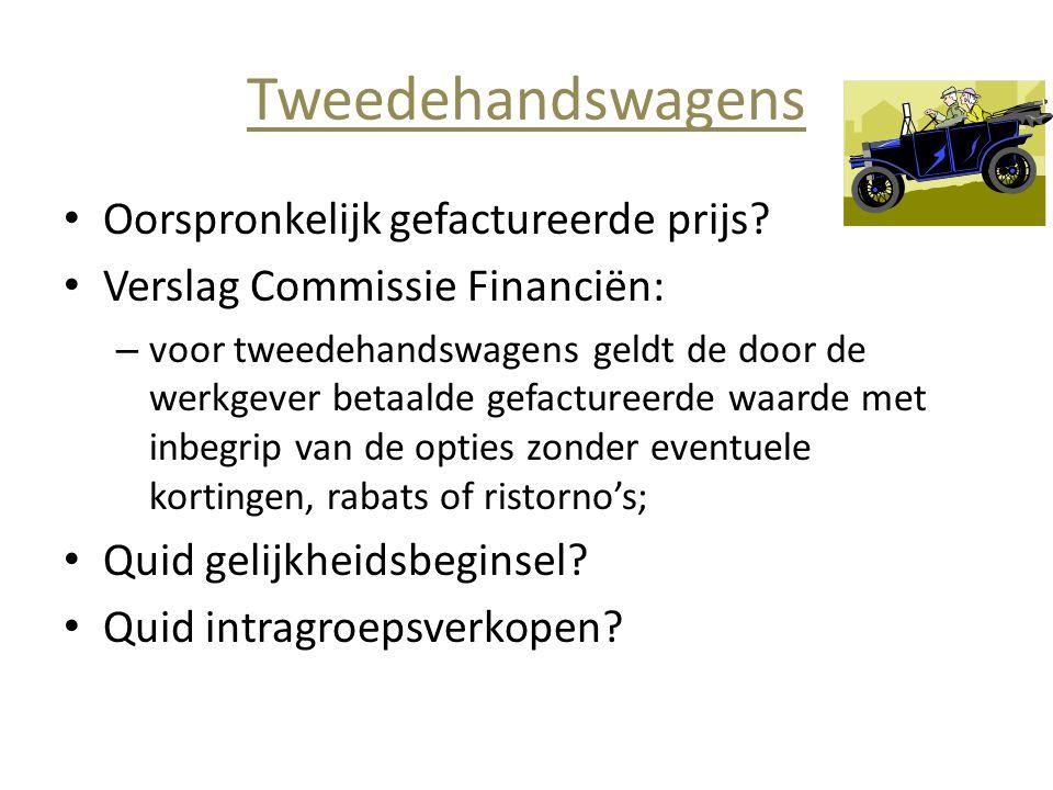 Tweedehandswagens • Oorspronkelijk gefactureerde prijs? • Verslag Commissie Financiën: – voor tweedehandswagens geldt de door de werkgever betaalde ge
