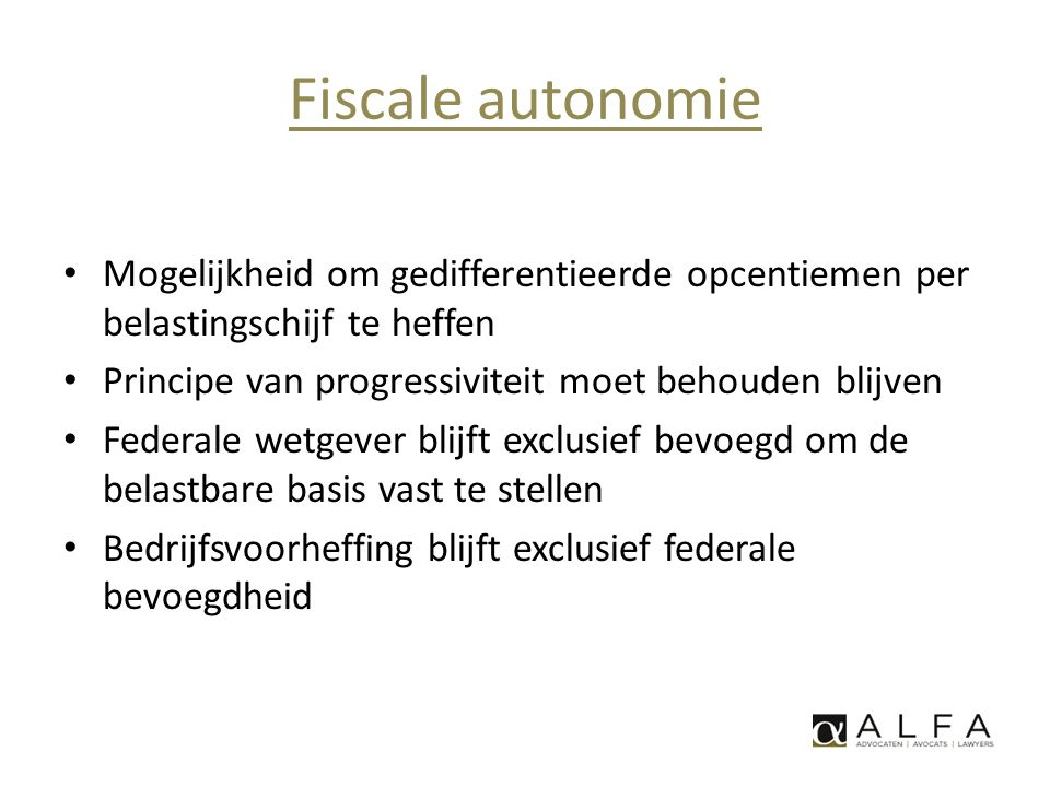 Fiscale autonomie • Mogelijkheid om gedifferentieerde opcentiemen per belastingschijf te heffen • Principe van progressiviteit moet behouden blijven •