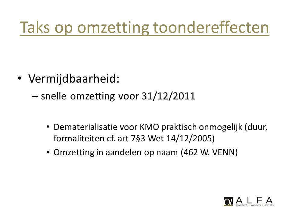 Taks op omzetting toondereffecten • Vermijdbaarheid: – snelle omzetting voor 31/12/2011 • Dematerialisatie voor KMO praktisch onmogelijk (duur, formal