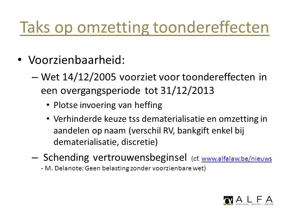 Taks op omzetting toondereffecten • Voorzienbaarheid: – Wet 14/12/2005 voorziet voor toondereffecten in een overgangsperiode tot 31/12/2013 • Plotse i