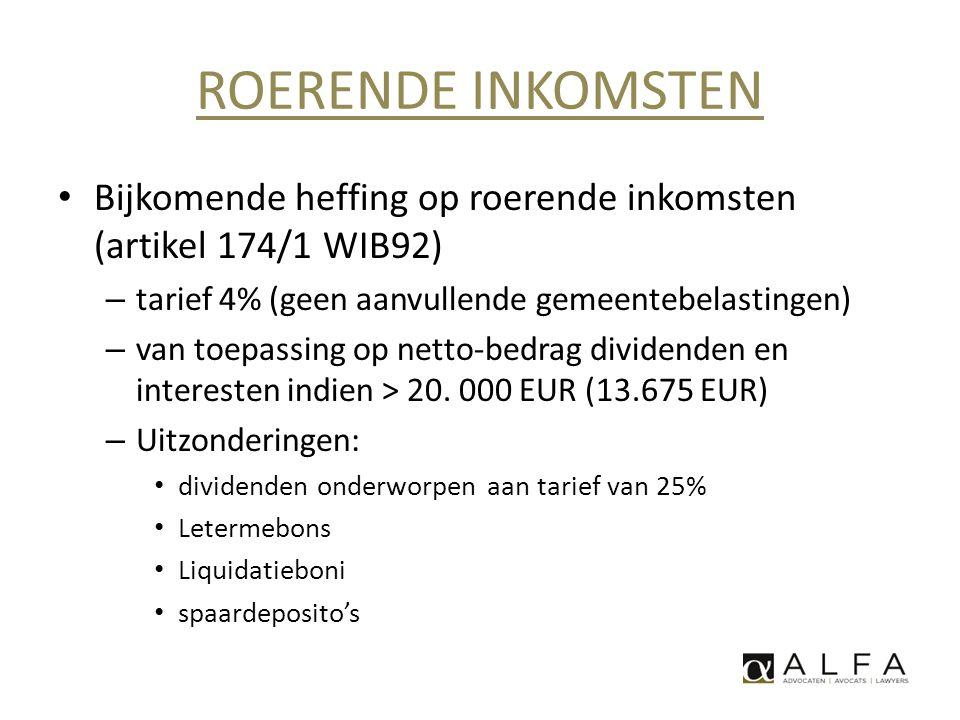 ROERENDE INKOMSTEN • Bijkomende heffing op roerende inkomsten (artikel 174/1 WIB92) – tarief 4% (geen aanvullende gemeentebelastingen) – van toepassin
