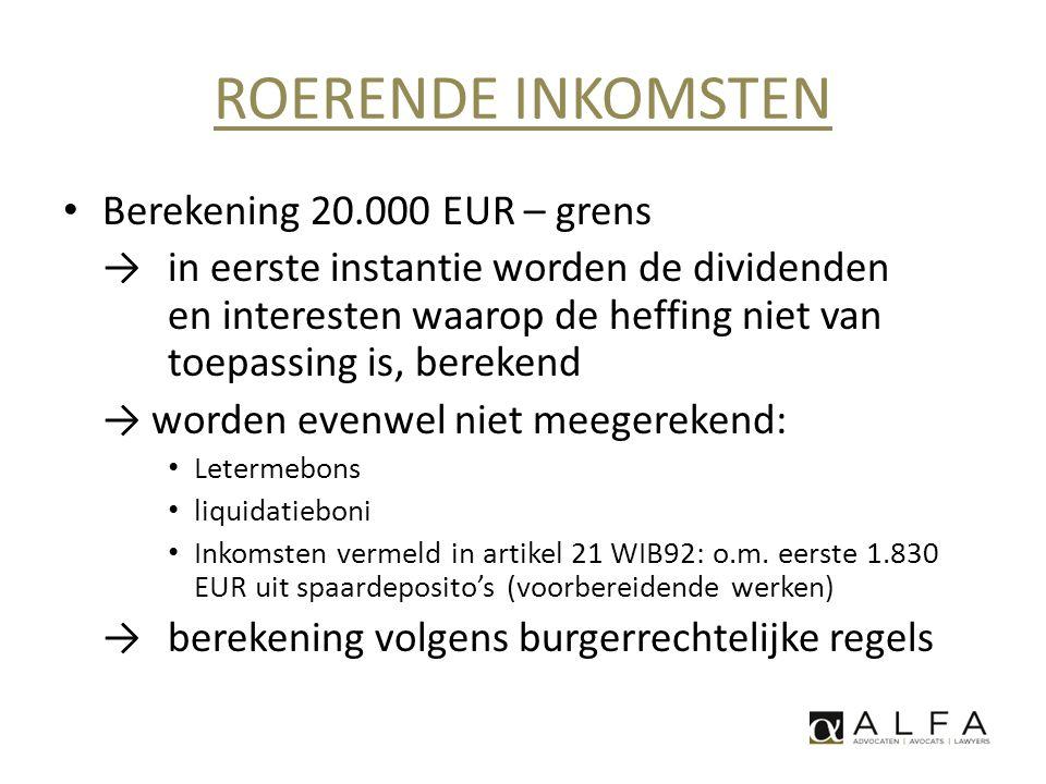 ROERENDE INKOMSTEN • Berekening 20.000 EUR – grens →in eerste instantie worden de dividenden en interesten waarop de heffing niet van toepassing is, b