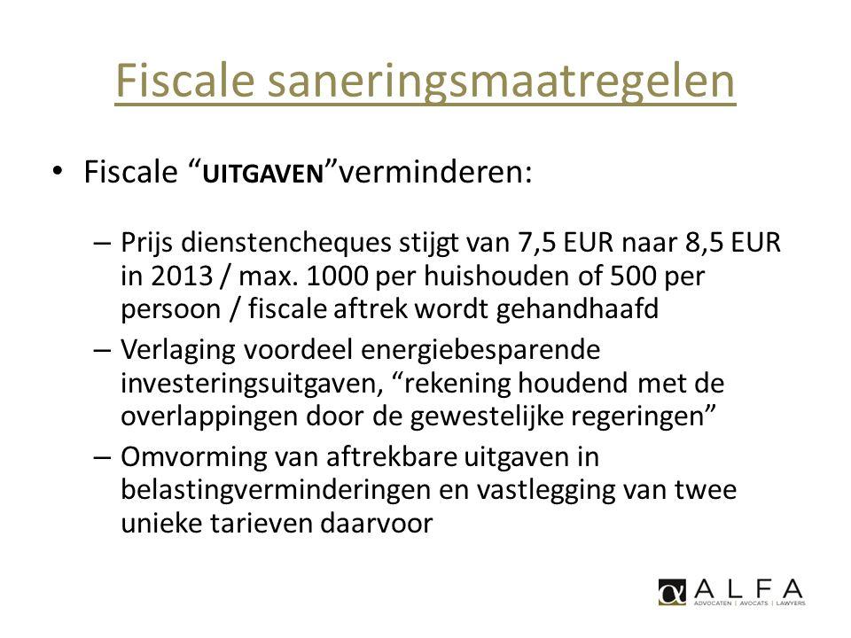 Fiscale saneringsmaatregelen • Fiscale ONTVANGSTEN opdrijven – Hervorming RI – Belasting op stock-options (15 => 18 %) – Verhoging taks op beursverrichtingen – Belasting ad 25 % op snelle meerwaarden op aandelen (Ven.B.) – Hervorming NIA • 3 % (+ 0,5% voor KMO) in 2012 t.e.m.