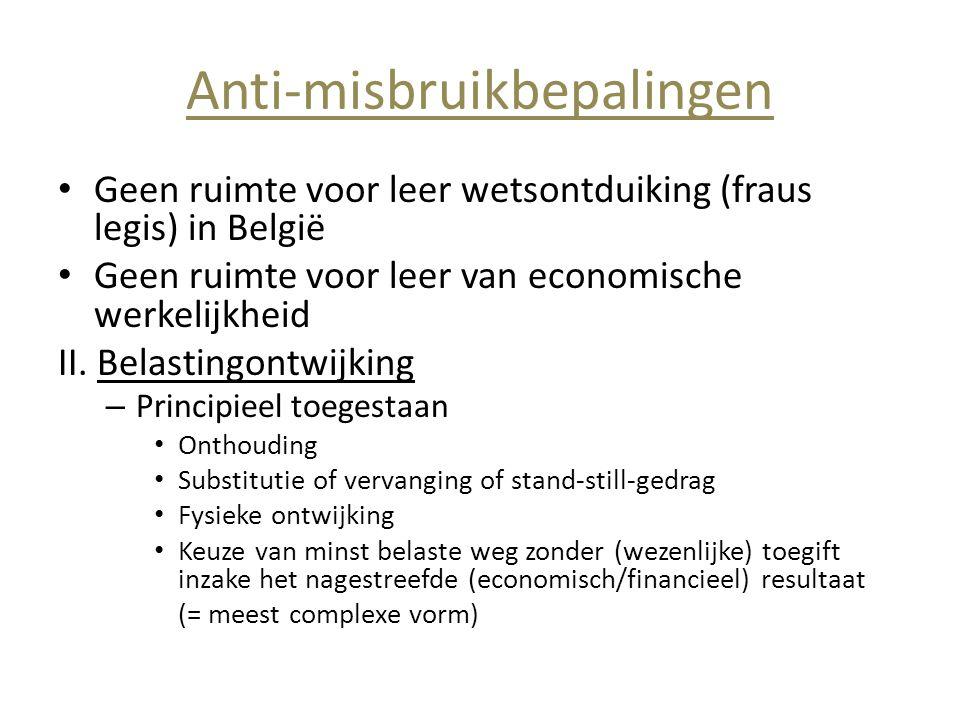 Anti-misbruikbepalingen • Geen ruimte voor leer wetsontduiking (fraus legis) in België • Geen ruimte voor leer van economische werkelijkheid II. Belas