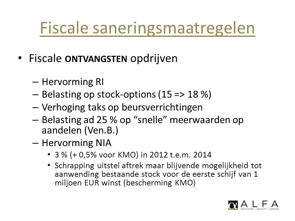 Fiscale saneringsmaatregelen • Fiscale ONTVANGSTEN opdrijven – Hervorming RI – Belasting op stock-options (15 => 18 %) – Verhoging taks op beursverric