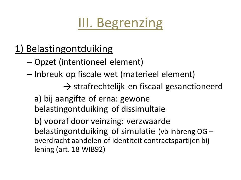 III. Begrenzing 1) Belastingontduiking – Opzet (intentioneel element) – Inbreuk op fiscale wet (materieel element) → strafrechtelijk en fiscaal gesanc