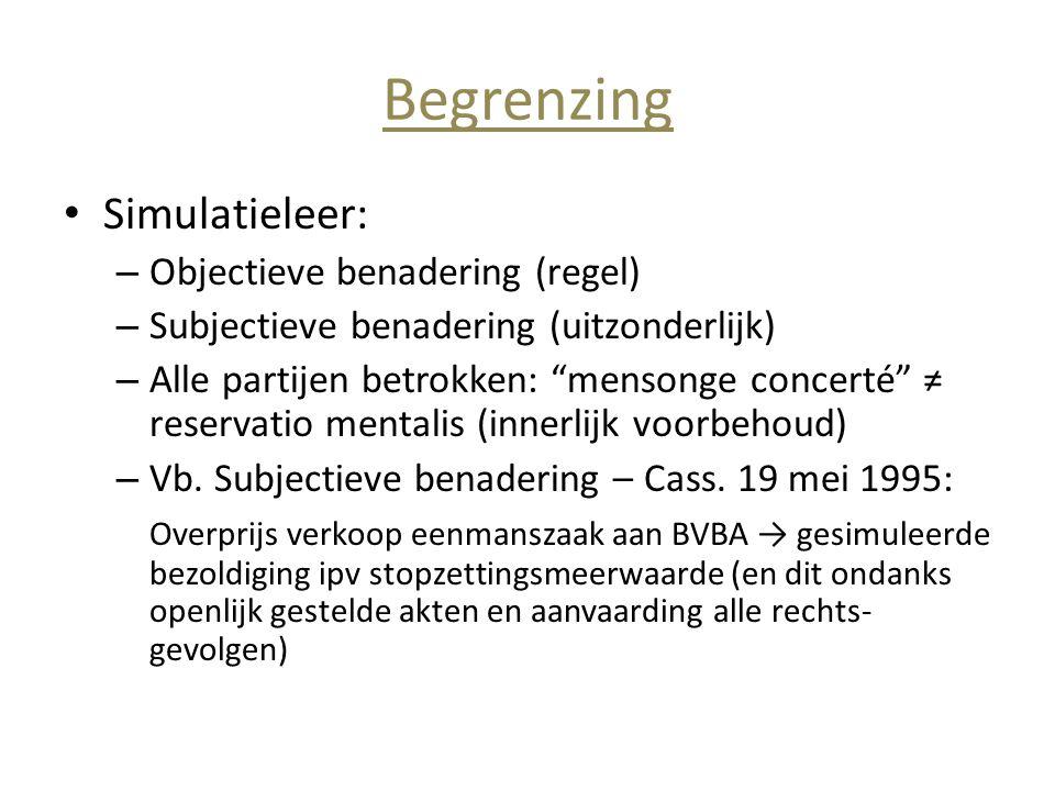 """Begrenzing • Simulatieleer: – Objectieve benadering (regel) – Subjectieve benadering (uitzonderlijk) – Alle partijen betrokken: """"mensonge concerté"""" ≠"""