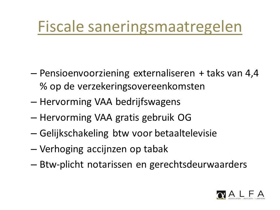 Fiscale saneringsmaatregelen – Pensioenvoorziening externaliseren + taks van 4,4 % op de verzekeringsovereenkomsten – Hervorming VAA bedrijfswagens –
