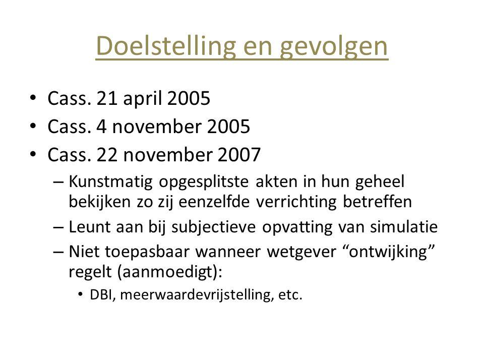 Doelstelling en gevolgen • Cass. 21 april 2005 • Cass. 4 november 2005 • Cass. 22 november 2007 – Kunstmatig opgesplitste akten in hun geheel bekijken