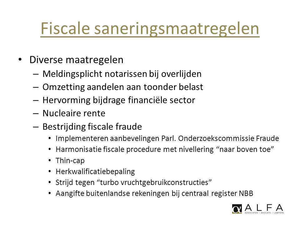 Fiscale saneringsmaatregelen • Diverse maatregelen – Meldingsplicht notarissen bij overlijden – Omzetting aandelen aan toonder belast – Hervorming bij