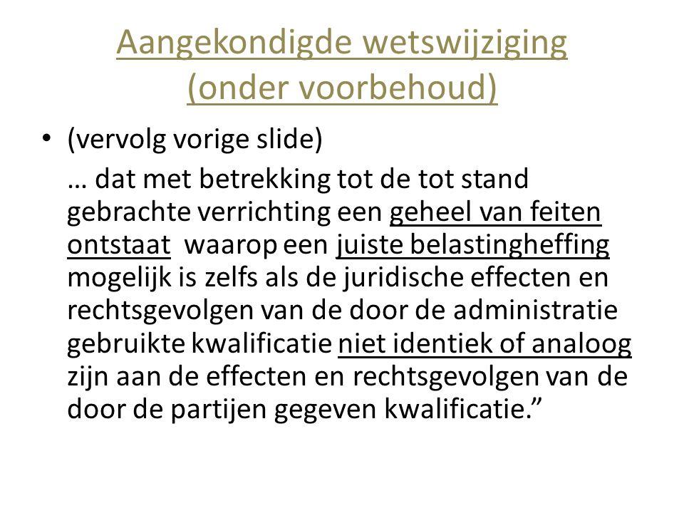 Aangekondigde wetswijziging (onder voorbehoud) • (vervolg vorige slide) … dat met betrekking tot de tot stand gebrachte verrichting een geheel van fei