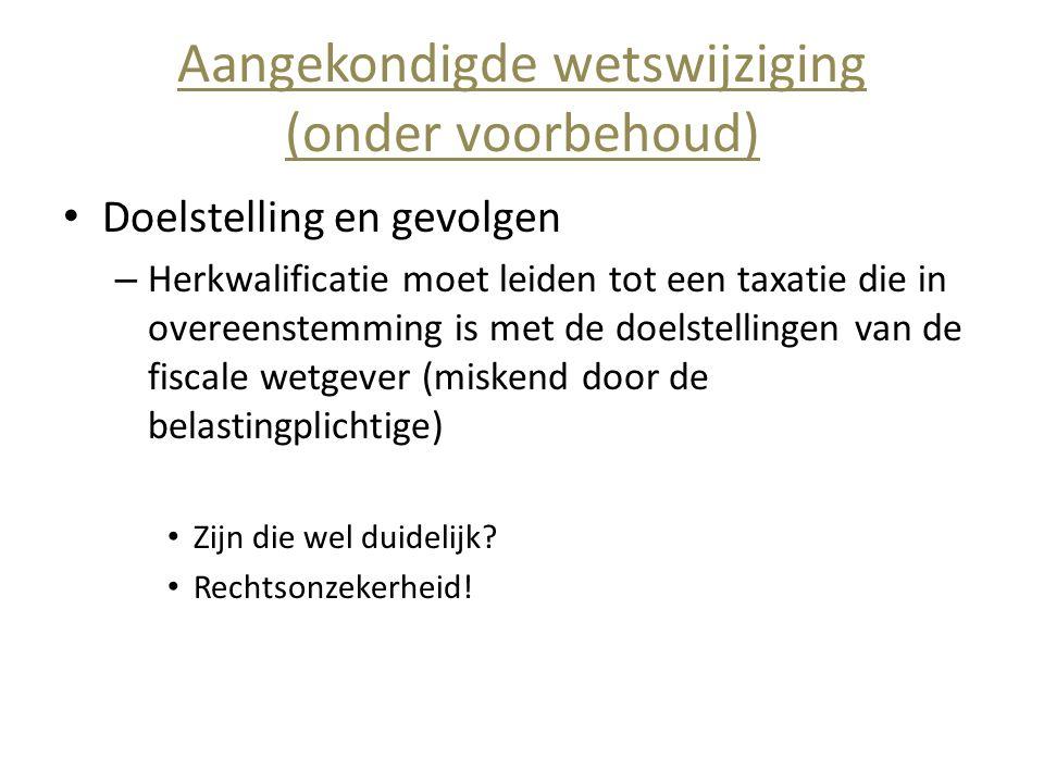 Aangekondigde wetswijziging (onder voorbehoud) • Doelstelling en gevolgen – Herkwalificatie moet leiden tot een taxatie die in overeenstemming is met