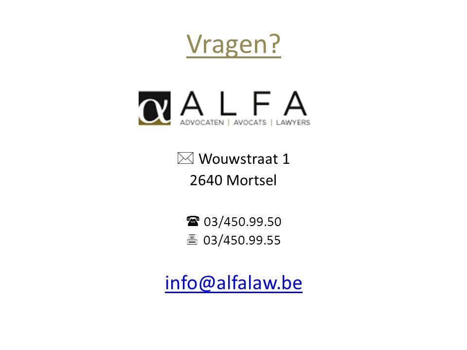 Vragen?  Wouwstraat 1 2640 Mortsel  03/450.99.50  03/450.99.55 info@alfalaw.be