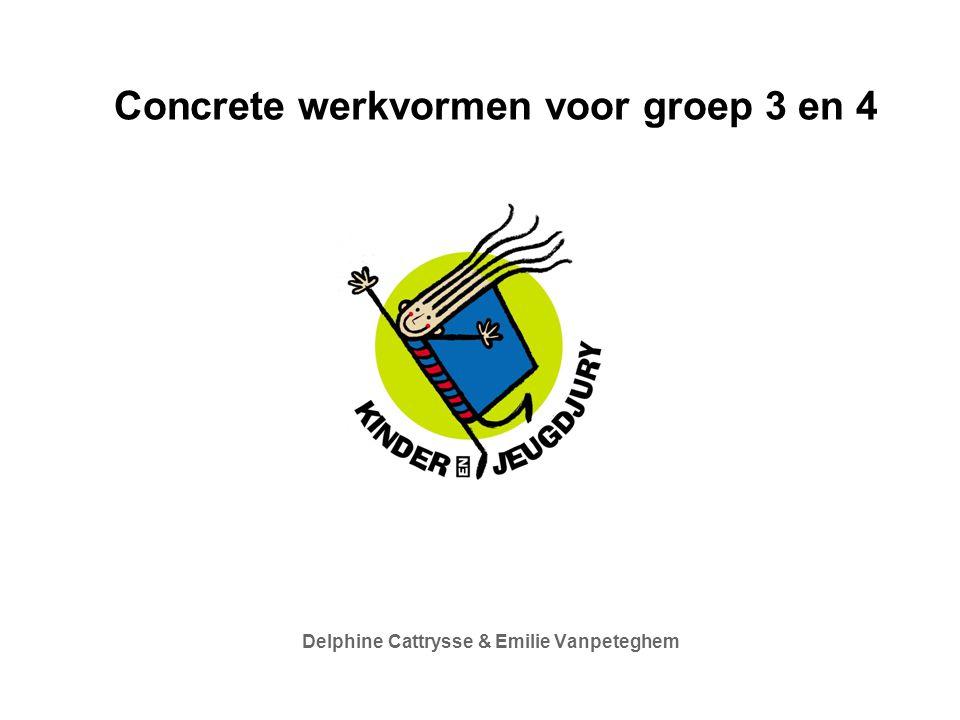 Concrete werkvormen voor groep 3 en 4 Delphine Cattrysse & Emilie Vanpeteghem