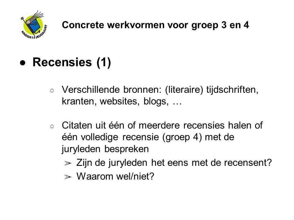 Concrete werkvormen voor groep 3 en 4 ●Recensies (1) ○ Verschillende bronnen: (literaire) tijdschriften, kranten, websites, blogs, … ○ Citaten uit één