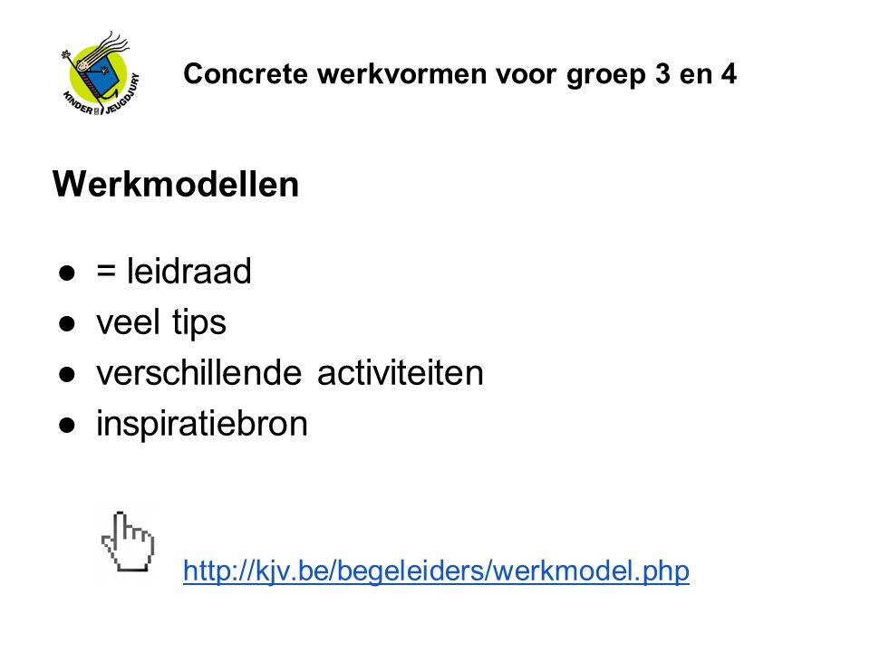 Concrete werkvormen voor groep 3 en 4 Werkmodellen ●= leidraad ●veel tips ●verschillende activiteiten ●inspiratiebron http://kjv.be/begeleiders/werkmo