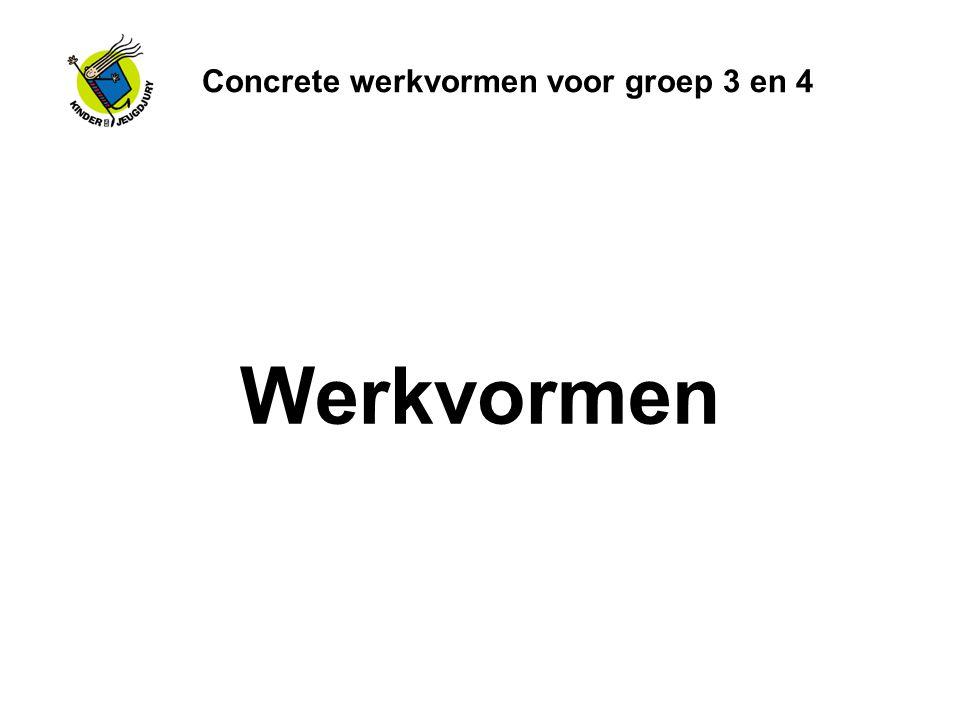 Concrete werkvormen voor groep 3 en 4 Werkvormen