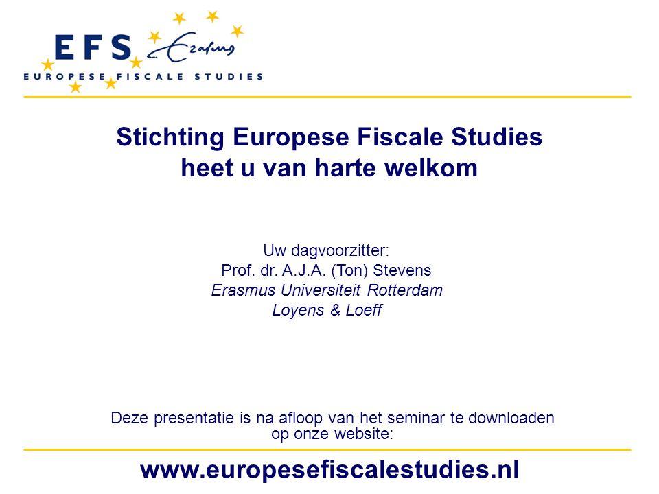 www.europesefiscalestudies.nl Stichting Europese Fiscale Studies heet u van harte welkom Deze presentatie is na afloop van het seminar te downloaden o