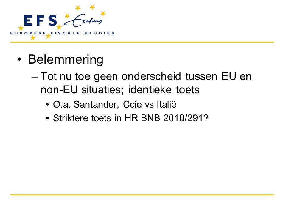 •Belemmering –Tot nu toe geen onderscheid tussen EU en non-EU situaties; identieke toets •O.a. Santander, Ccie vs Italië •Striktere toets in HR BNB 20