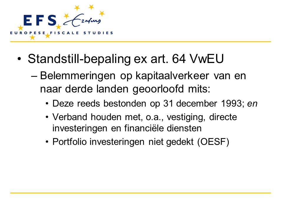 •Standstill-bepaling ex art. 64 VwEU –Belemmeringen op kapitaalverkeer van en naar derde landen geoorloofd mits: •Deze reeds bestonden op 31 december
