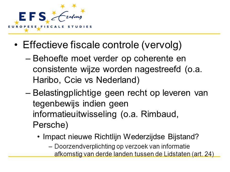 •Effectieve fiscale controle (vervolg) –Behoefte moet verder op coherente en consistente wijze worden nagestreefd (o.a. Haribo, Ccie vs Nederland) –Be