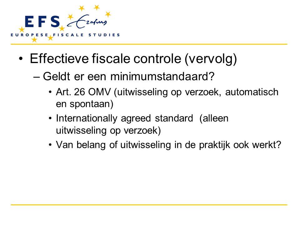 •Effectieve fiscale controle (vervolg) –Geldt er een minimumstandaard? •Art. 26 OMV (uitwisseling op verzoek, automatisch en spontaan) •Internationall