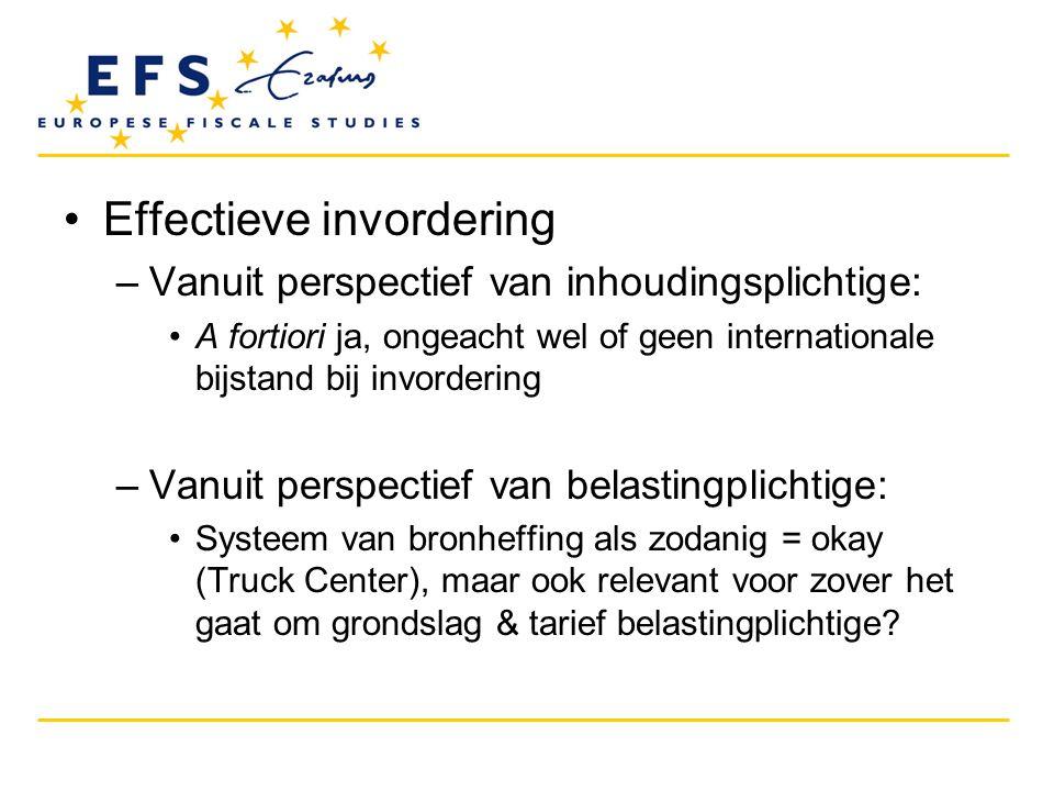•Effectieve invordering –Vanuit perspectief van inhoudingsplichtige: •A fortiori ja, ongeacht wel of geen internationale bijstand bij invordering –Van