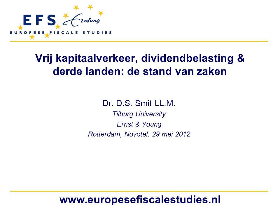 www.europesefiscalestudies.nl Vrij kapitaalverkeer, dividendbelasting & derde landen: de stand van zaken Dr. D.S. Smit LL.M. Tilburg University Ernst