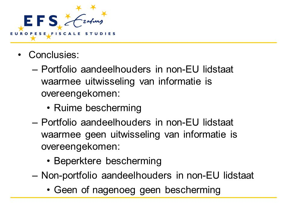 •Conclusies: –Portfolio aandeelhouders in non-EU lidstaat waarmee uitwisseling van informatie is overeengekomen: •Ruime bescherming –Portfolio aandeel