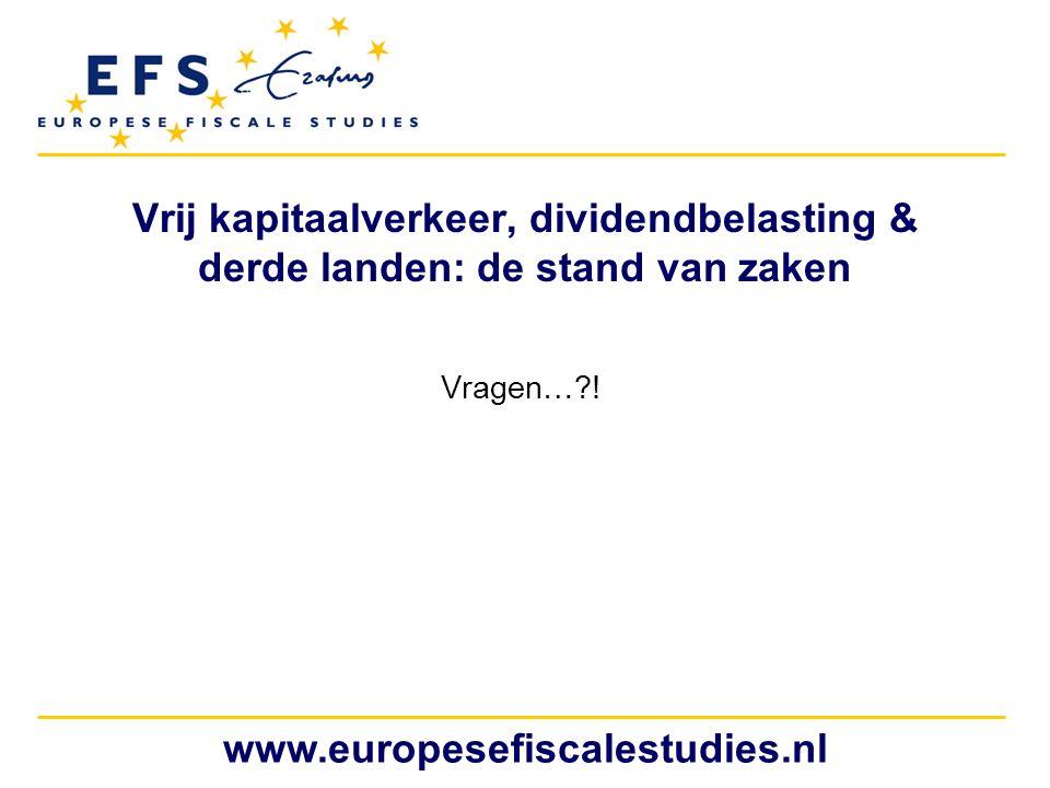 www.europesefiscalestudies.nl Vrij kapitaalverkeer, dividendbelasting & derde landen: de stand van zaken Vragen…?!