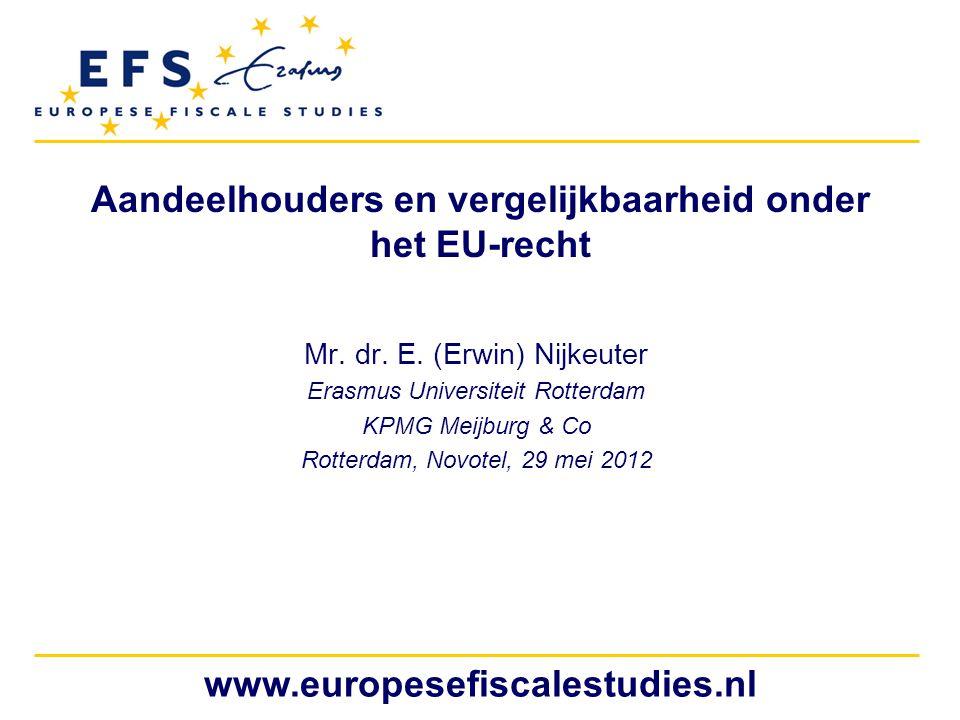 www.europesefiscalestudies.nl Aandeelhouders en vergelijkbaarheid onder het EU-recht Mr. dr. E. (Erwin) Nijkeuter Erasmus Universiteit Rotterdam KPMG