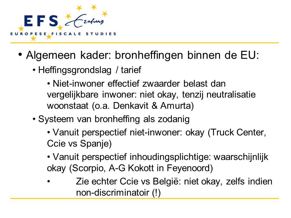 • Algemeen kader: bronheffingen binnen de EU: • Heffingsgrondslag / tarief • Niet-inwoner effectief zwaarder belast dan vergelijkbare inwoner: niet ok