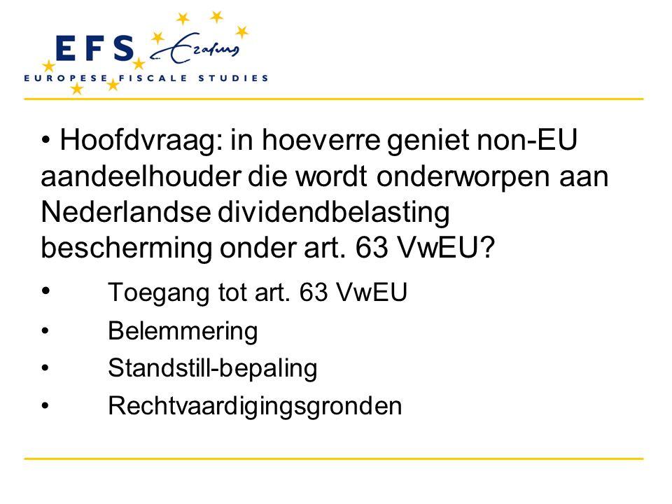 • Hoofdvraag: in hoeverre geniet non-EU aandeelhouder die wordt onderworpen aan Nederlandse dividendbelasting bescherming onder art. 63 VwEU? • Toegan