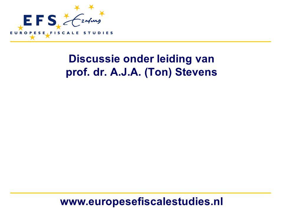 www.europesefiscalestudies.nl Discussie onder leiding van prof. dr. A.J.A. (Ton) Stevens