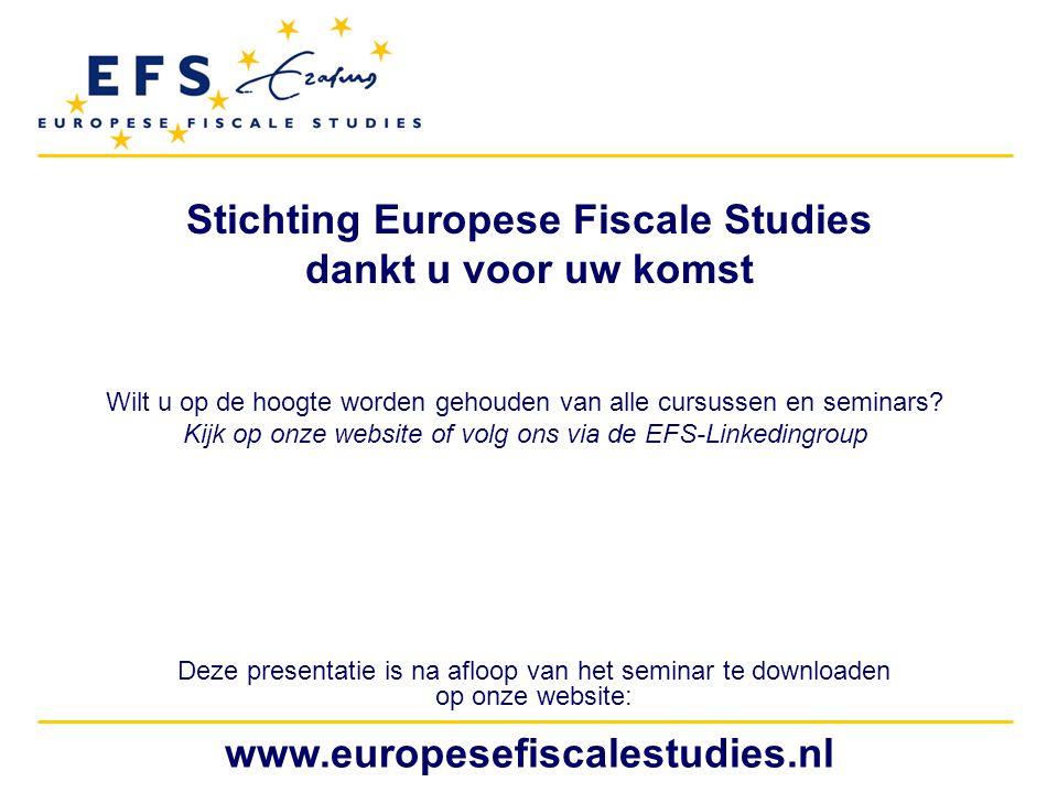 www.europesefiscalestudies.nl Stichting Europese Fiscale Studies dankt u voor uw komst Deze presentatie is na afloop van het seminar te downloaden op