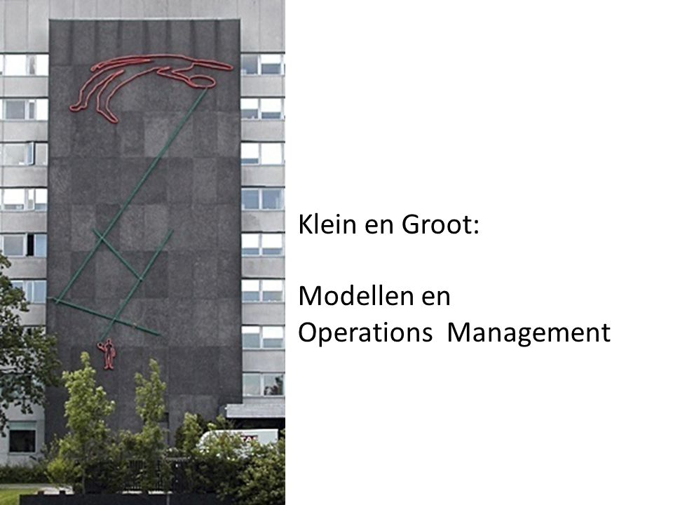 Klein en Groot: Modellen en Operations Management