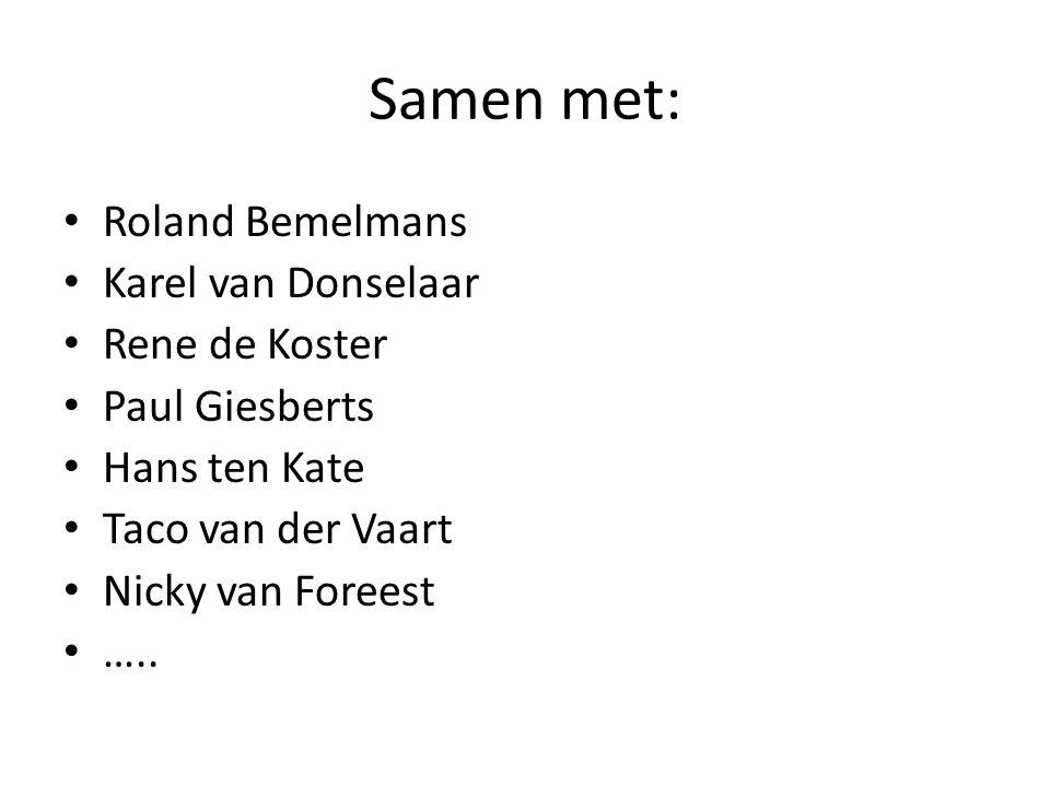 Samen met: • Roland Bemelmans • Karel van Donselaar • Rene de Koster • Paul Giesberts • Hans ten Kate • Taco van der Vaart • Nicky van Foreest • …..