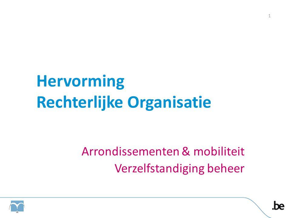Hervorming Rechterlijke Organisatie Arrondissementen & mobiliteit Verzelfstandiging beheer 1