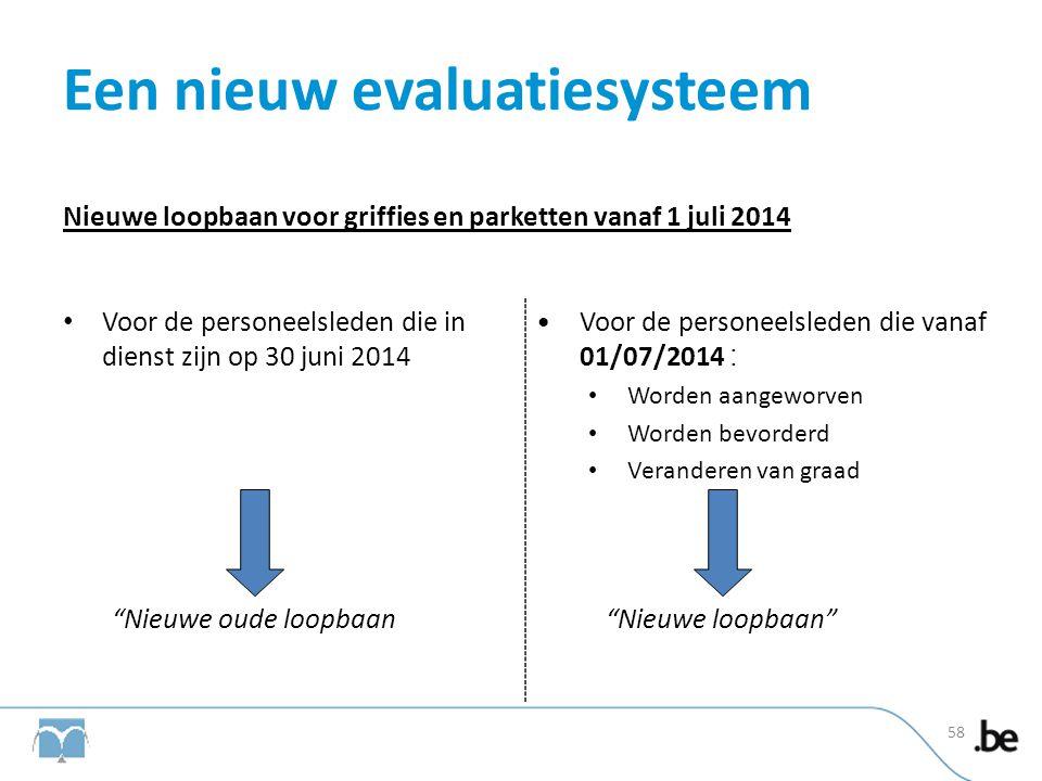 Een nieuw evaluatiesysteem Nieuwe loopbaan voor griffies en parketten vanaf 1 juli 2014 • Voor de personeelsleden die in dienst zijn op 30 juni 2014 •