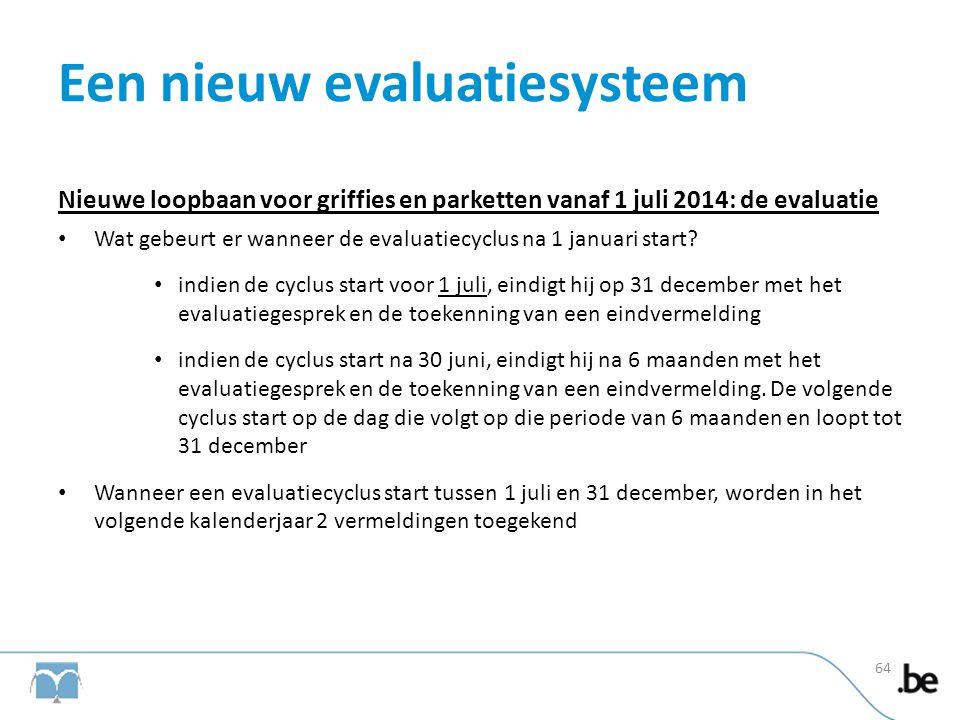 Een nieuw evaluatiesysteem Nieuwe loopbaan voor griffies en parketten vanaf 1 juli 2014: de evaluatie • Wat gebeurt er wanneer de evaluatiecyclus na 1