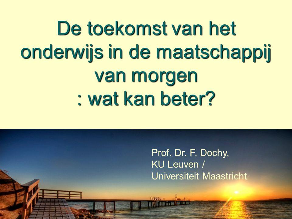 De toekomst van het onderwijs in de maatschappij van morgen : wat kan beter? Prof. Dr. F. Dochy, KU Leuven / Universiteit Maastricht