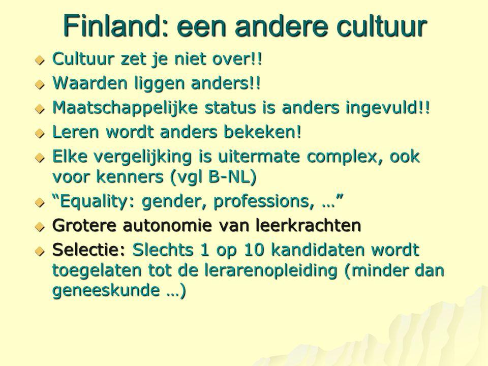 Finland: een andere cultuur  Cultuur zet je niet over!!  Waarden liggen anders!!  Maatschappelijke status is anders ingevuld!!  Leren wordt anders