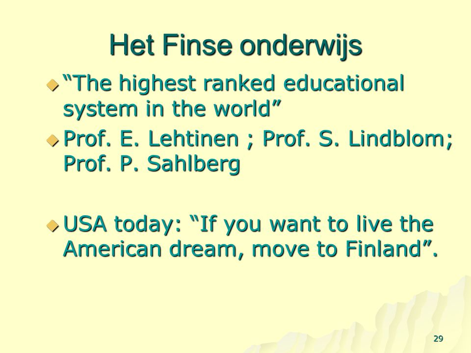 "Het Finse onderwijs  ""The highest ranked educational system in the world""  Prof. E. Lehtinen ; Prof. S. Lindblom; Prof. P. Sahlberg  USA today: ""If"
