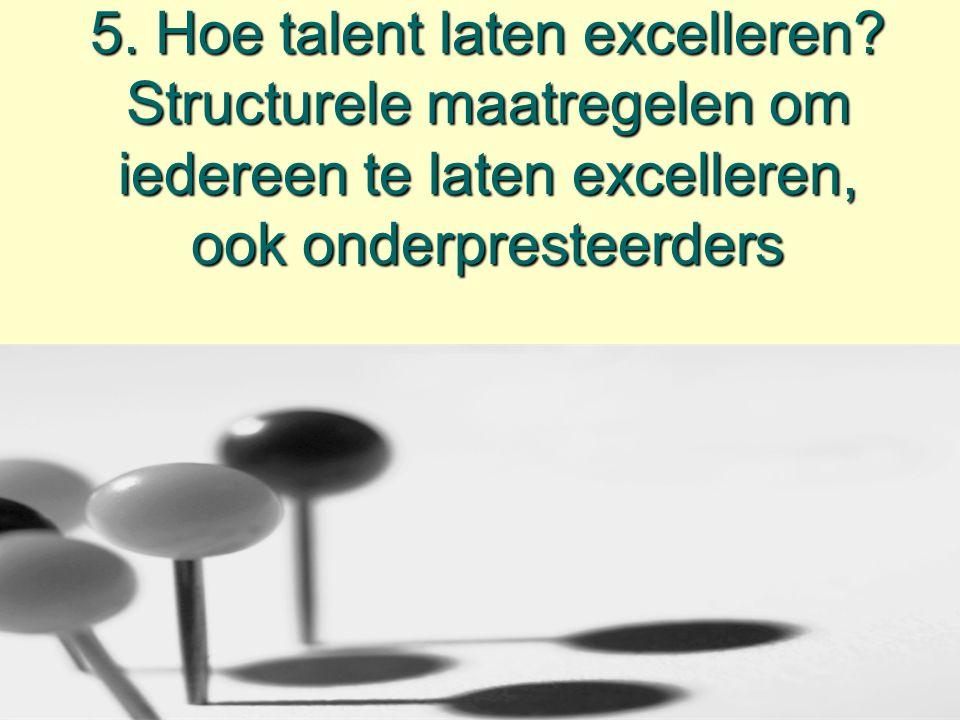 5. Hoe talent laten excelleren? Structurele maatregelen om iedereen te laten excelleren, ook onderpresteerders
