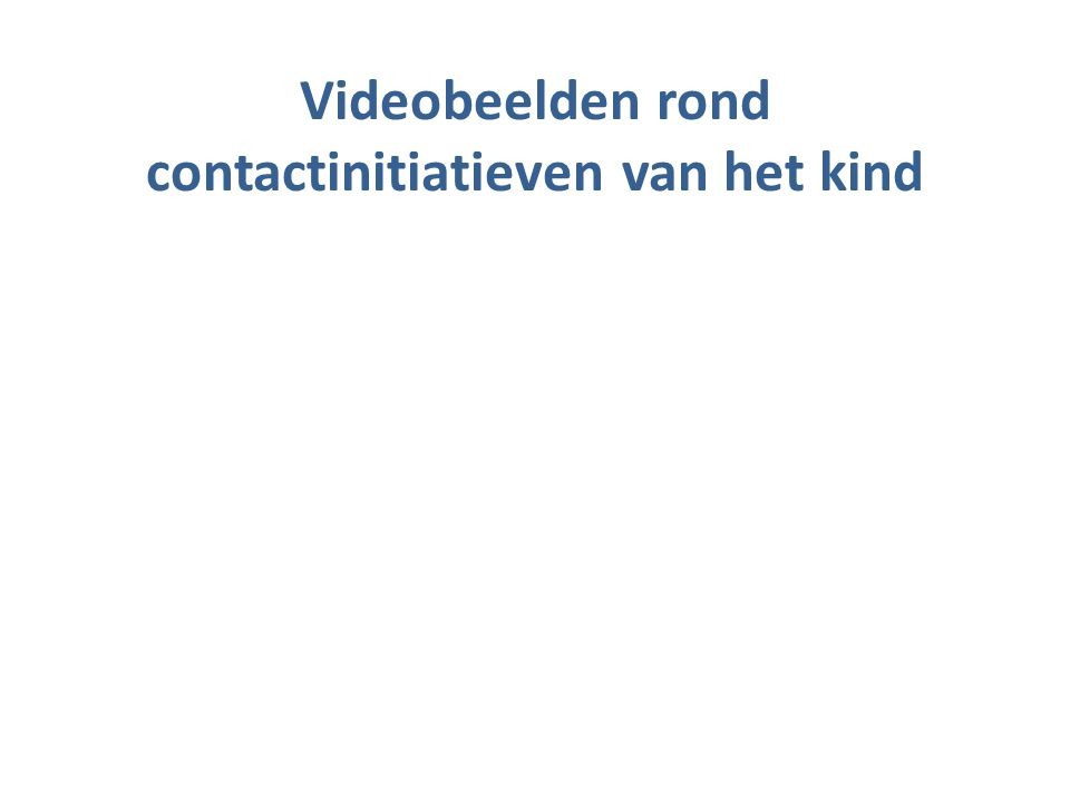 Videobeelden rond contactinitiatieven van het kind