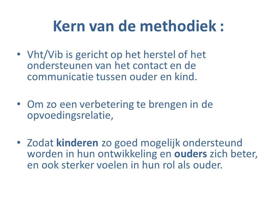 Kern van de methodiek : • Vht/Vib is gericht op het herstel of het ondersteunen van het contact en de communicatie tussen ouder en kind. • Om zo een v