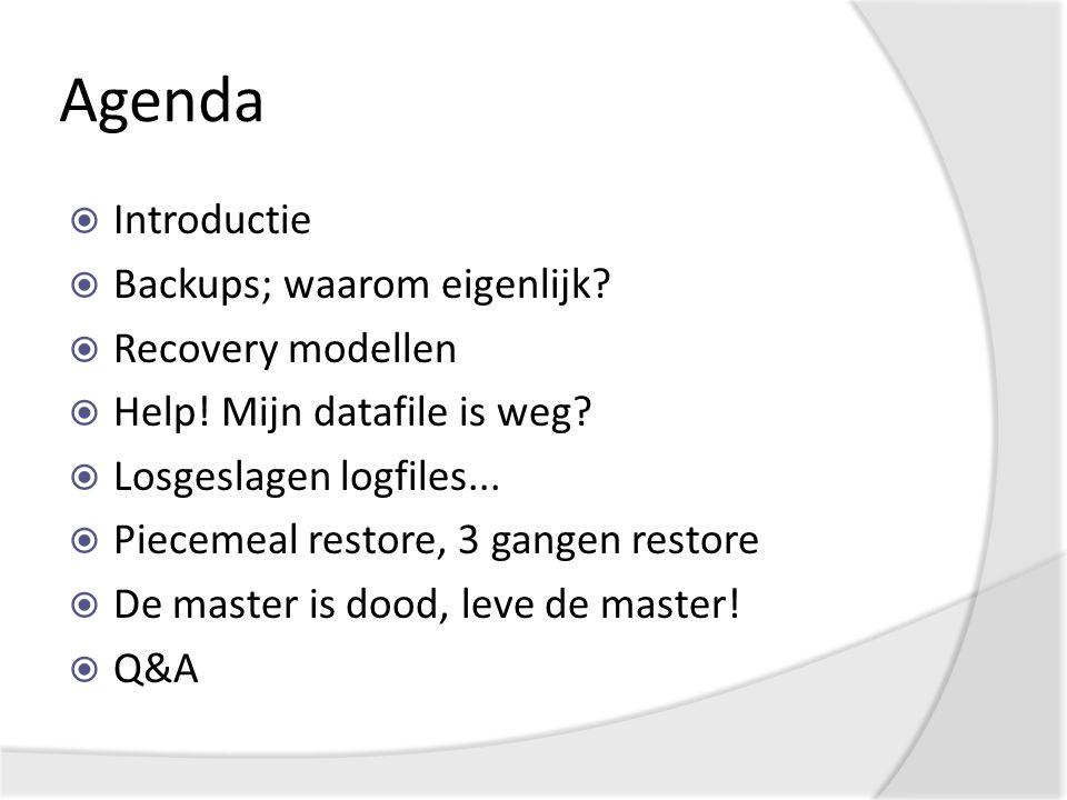 Agenda  Introductie  Backups; waarom eigenlijk.  Recovery modellen  Help.